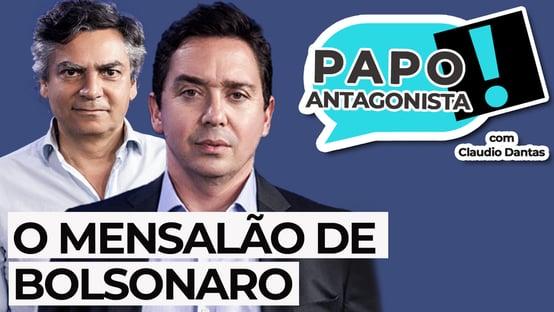 O MENSALÃO DE BOLSONARO – Papo Antagonista com Claudio Dantas e Diogo Mainardi