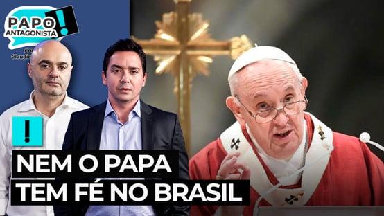 Nem o Papa tem fé no Brasil