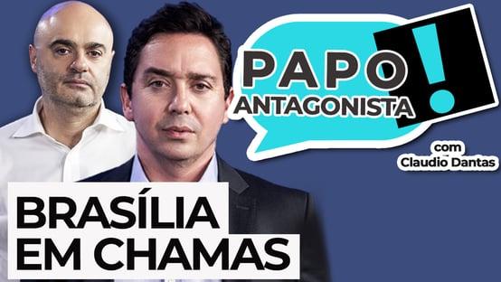 AO VIVO: BRASÍLIA EM CHAMAS – Papo Antagonista com Claudio Dantas e Mario Sabino