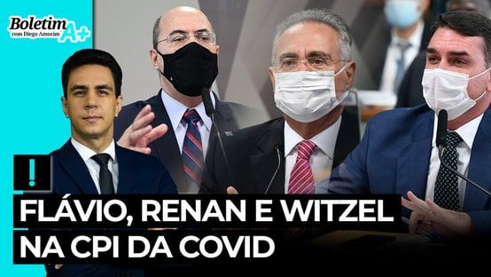 Boletim A+: Flávio, Renan e Witzel na CPI da Covid