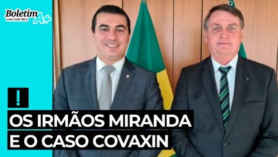 Boletim A+: Os irmãos Miranda e o caso Covaxin