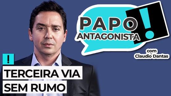AO VIVO: terceira via sem rumo – Papo Antagonista com Claudio Dantas
