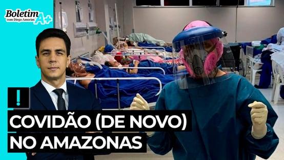 Boletim A+: Covidão (de novo) no Amazonas