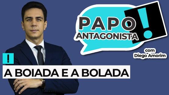 AO VIVO: a boiada e a bolada – Papo Antagonista com Diego Amorim
