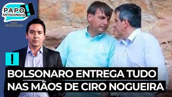 Bolsonaro entrega tudo nas mãos de Ciro Nogueira