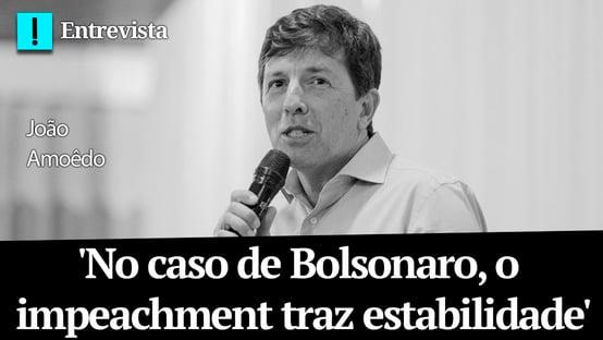 No caso de Bolsonaro, o impeachment traz estabilidade, diz Amoêdo