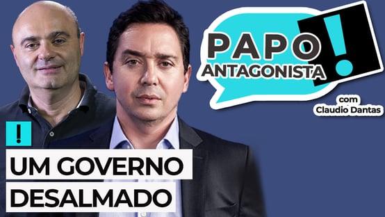 AO VIVO: um governo desalmado – Papo Antagonista com Claudio Dantas e Mario Sabino