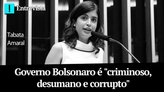 """Tabata Amaral: governo Bolsonaro é """"criminoso, desumano e corrupto"""""""