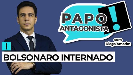 AO VIVO: Bolsonaro internado – Papo Antagonista com Diego Amorim
