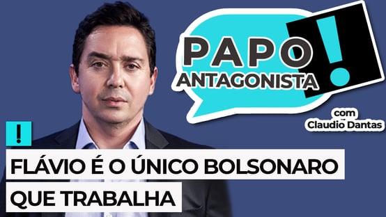 Ao vivo: Flávio é o único Bolsonaro que trabalha – Papo Antagonista com Claudio Dantas