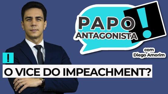 AO VIVO:  o vice do impeachment? – Papo Antagonista com Diego Amorim