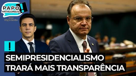 Samuel Moreira: semipresidencialismo trará mais transparência