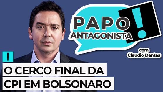 Ao vivo: CPI cerca Bolsonaro – Papo Antagonista com Claudio Dantas