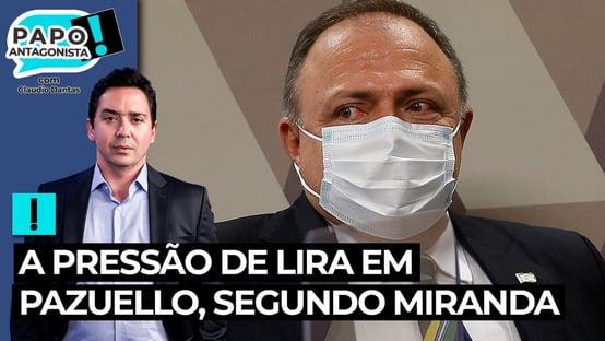 A pressão de Lira em Pazuello, segundo Miranda