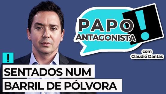 AO VIVO: sentados num barril de Pólvora – Papo Antagonista com Claudio Dantas