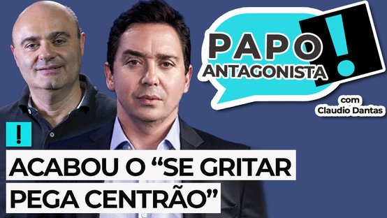 """Ao vivo: acabou o """"se gritar pega Centrão"""" – Papo Antagonista com Claudio Dantas e Mario Sabino"""