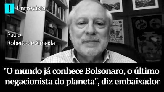 """""""O mundo já conhece Bolsonaro, o último negacionista do planeta"""", diz embaixador"""