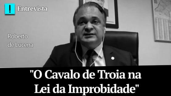 """Roberto de Lucena: """"O Cavalo de Troia na Lei da Improbidade"""""""