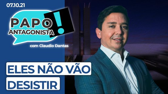 AO VIVO: eles não vão desistir – Papo Antagonista com Claudio Dantas