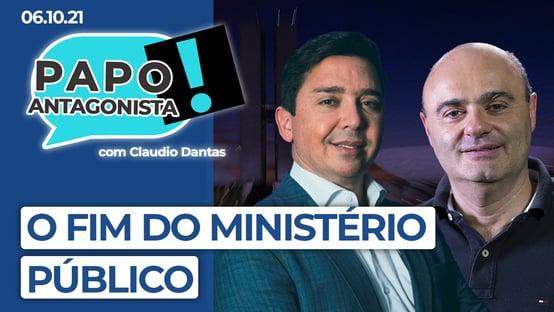 AO VIVO: o fim do Ministério Público – Papo Antagonista com Claudio Dantas e Mario Sabino