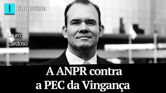 Lauro Cardoso: a ANPR contra a PEC da Vingança