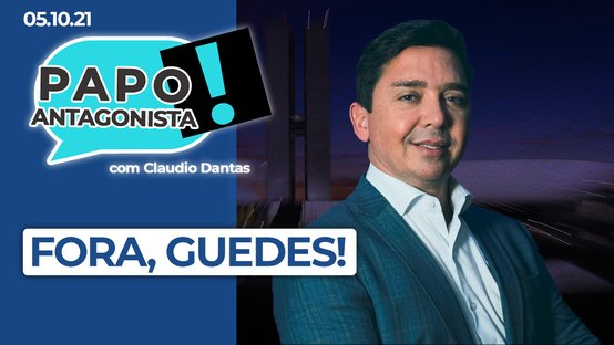 AO VIVO: fora, Guedes! – Papo Antagonista com Claudio Dantas
