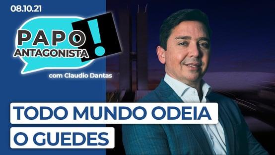 AO VIVO: todo mundo odeia o Guedes – Papo Antagonista com Claudio Dantas