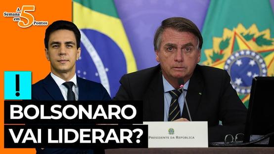 A Semana em 5 Pontos: Bolsonaro vai liderar?
