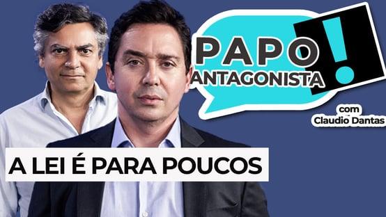 AO VIVO – Papo Antagonista com Claudio Dantas: A lei é para poucos