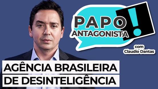 AO VIVO: Agência Brasileira de Desinteligência – Papo Antagonista com Claudio Dantas