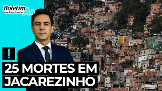 Boletim A+: 25 mortes em Jacarezinho