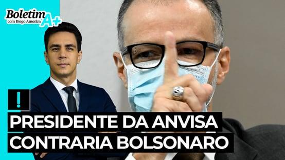 Boletim A+: presidente da Anvisa contraria Bolsonaro