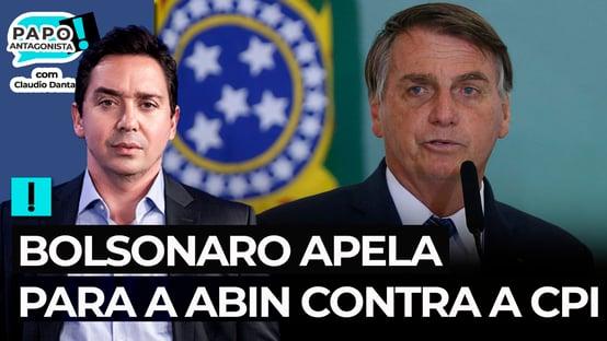 Bolsonaro apela para a Abin contra a CPI
