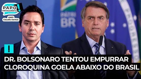 Dr. Bolsonaro tentou empurrar cloroquina goela abaixo do Brasil