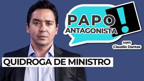 AO VIVO: Quidroga de ministro – Papo Antagonista com Claudio Dantas