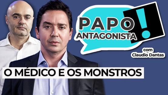AO VIVO: O médico e os monstros – Papo Antagonista com Claudio Dantas e Mario Sabino