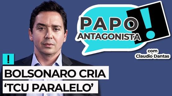 AO VIVO: BOLSONARO CRIA 'TCU PARALELO' – Papo Antagonista com Claudio Dantas