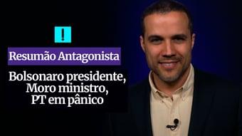 IMAGEM: RESUMÃO ANTAGONISTA: Bolsonaro presidente, Moro ministro, PT em pânico