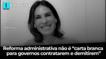 """IMAGEM: Reforma administrativa não é """"carta branca para governos contratarem e demitirem"""", diz economista"""