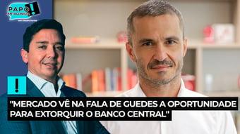 """IMAGEM: """"Mercado vê na fala de Guedes a oportunidade para extorquir o Banco Central"""", diz Pedro Cerize"""