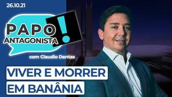 IMAGEM: AO VIVO: viver e morrer em Banânia – Papo antagonista com Claudio Dantas