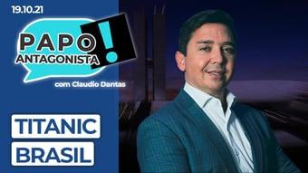 IMAGEM: AO VIVO: Titanic Brasil – Papo Antagonista com Claudio Dantas