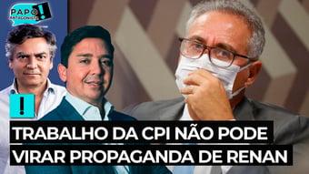 IMAGEM: Trabalho da CPI não pode ser transformado em peça de propaganda de Renan