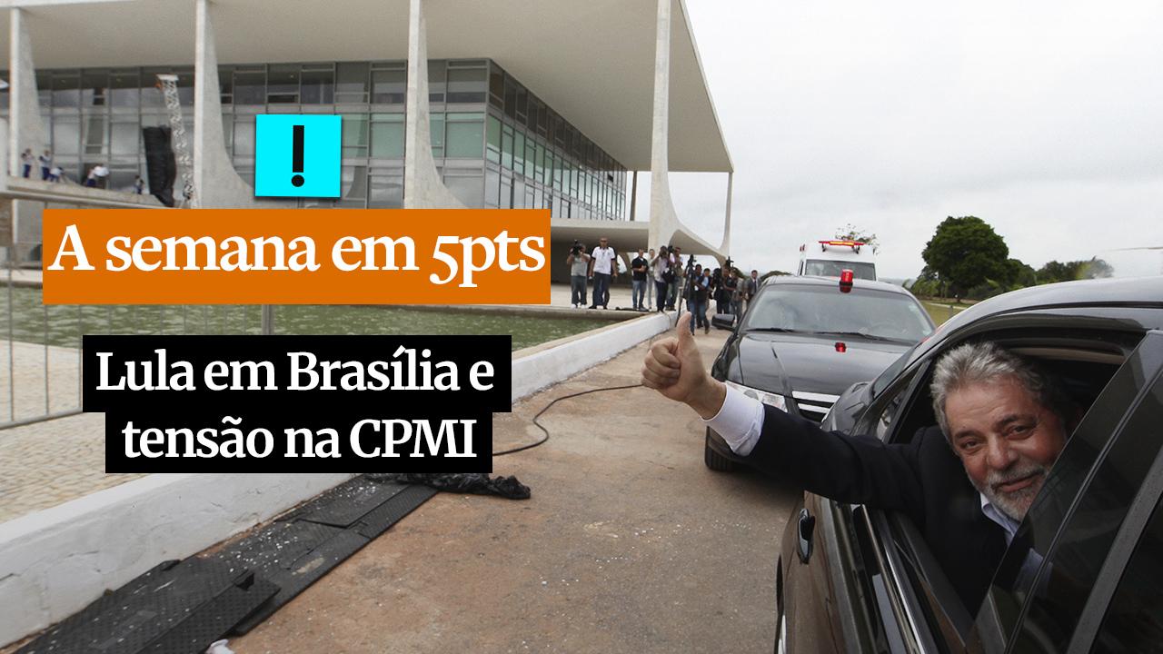 IMAGEM: A Semana em 5 Pontos: tensão na CPMI, Lula em Brasília e o destino de Coutinho