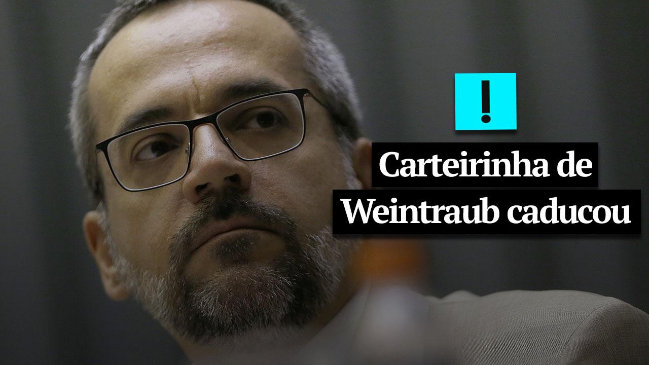 IMAGEM: Vídeo: carteirinha de Weintraub caducou