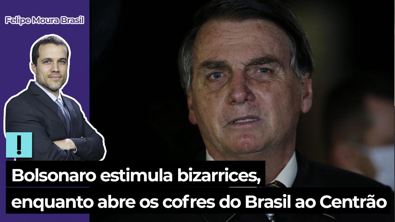 IMAGEM: Vídeo: Bolsonaro estimula bizarrices, enquanto abre os cofres do Brasil ao Centrão