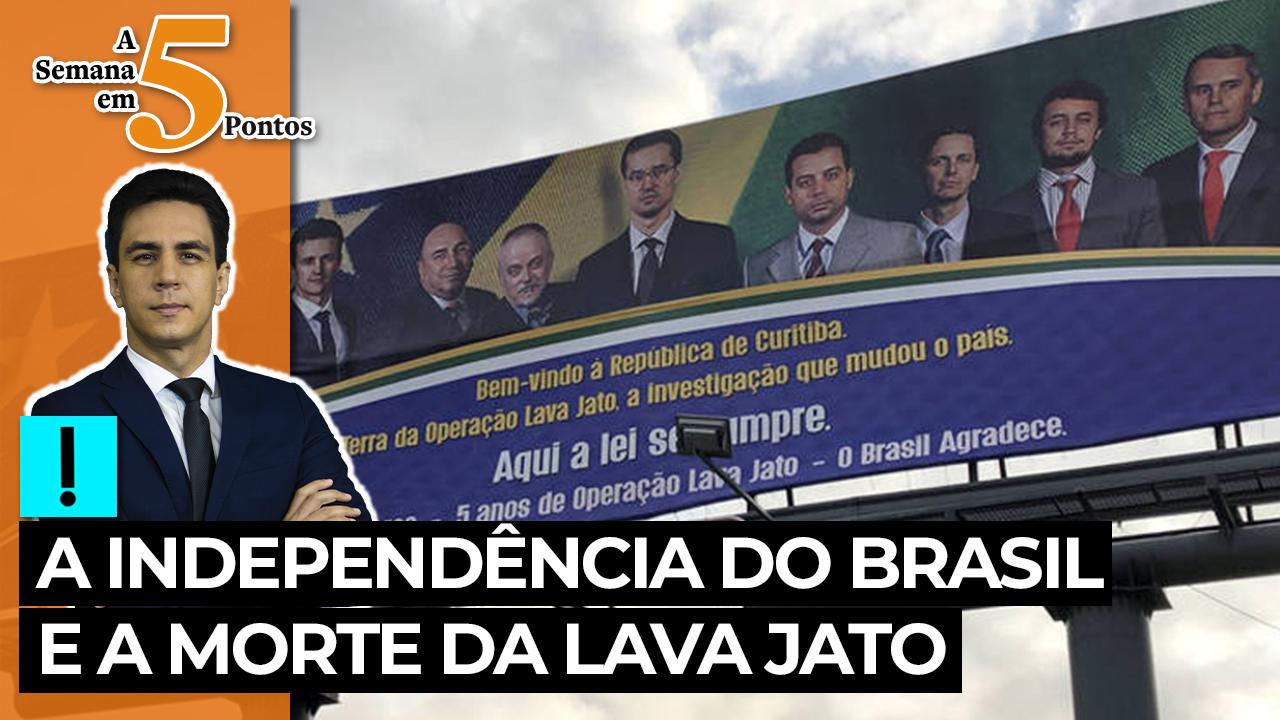 IMAGEM: A Semana em 5 Pontos: A independência do Brasil e a morte da Lava Jato