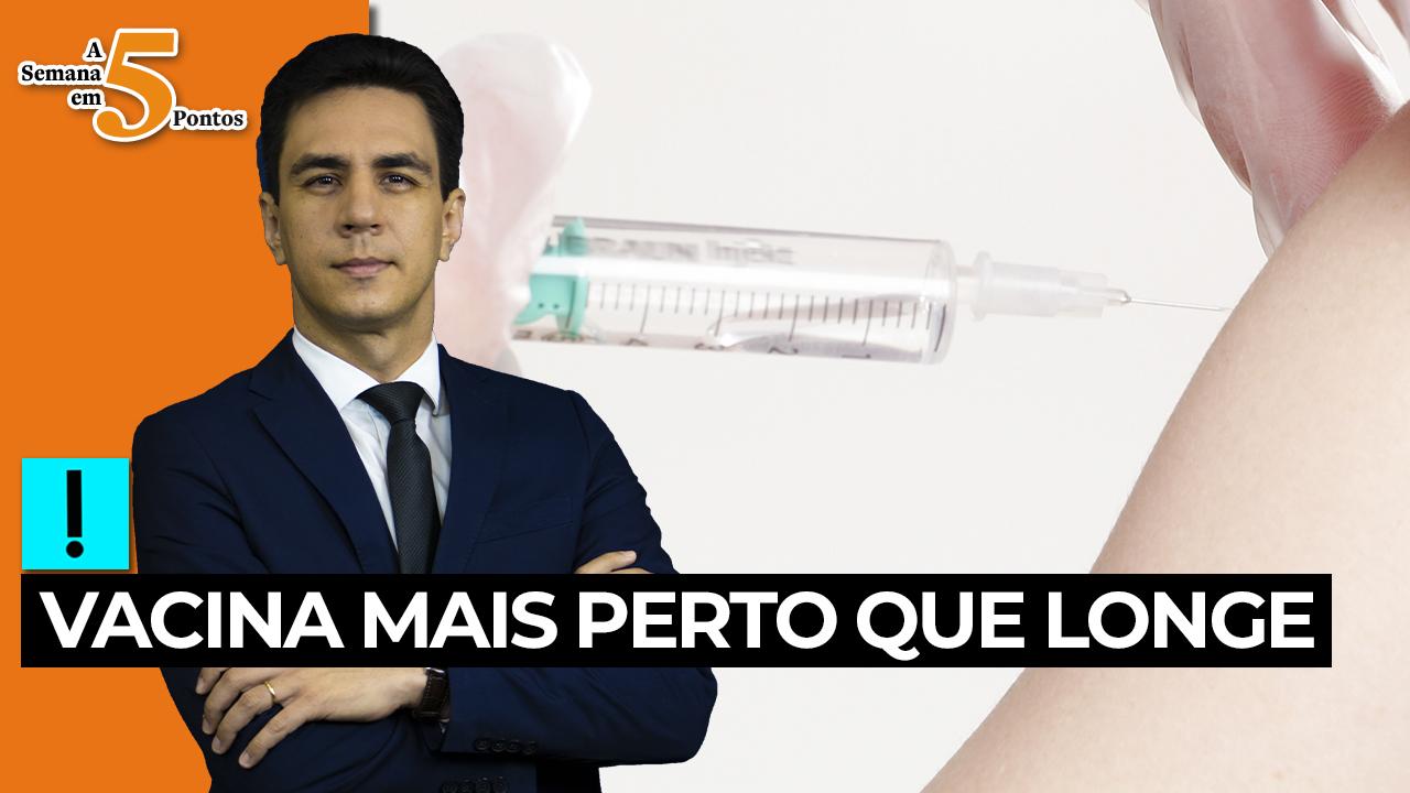 IMAGEM: A Semana em 5 Pontos: vacina mais perto que longe