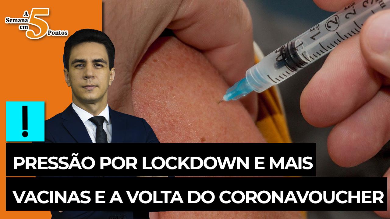 IMAGEM: A Semana em 5 Pontos: pressão por lockdown e mais vacinas e a volta do coronavoucher