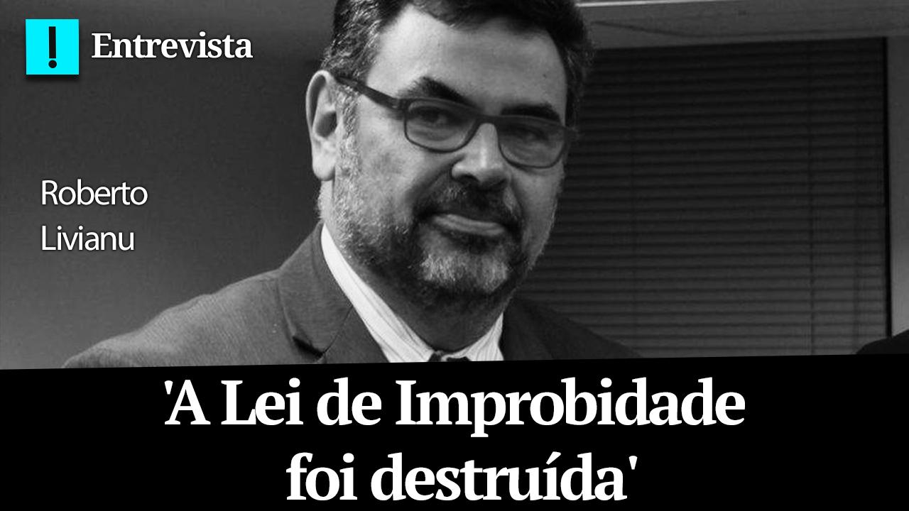 IMAGEM: Roberto Livianu: 'A Lei de Improbidade foi destruída'